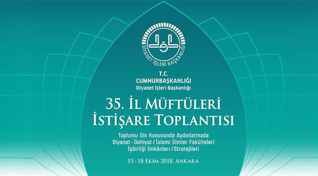 35. İl Müftüleri İstişare Toplantısı Ankara'da başlıyor