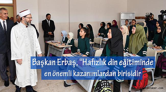"""Başkan Erbaş, """"Hafızlık din eğitiminde en önemli kazanımlardan birisidir"""