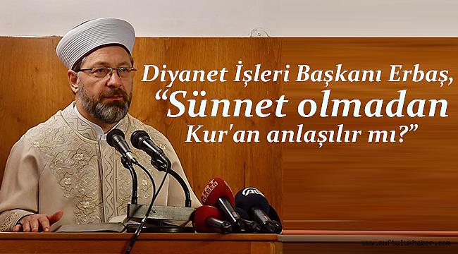 """Başkan Erbaş, """"Sünnet olmadan Kur'an anlaşılır mı?"""""""