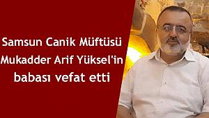 Canik Müftüsü M.Arif YÜKSEL'in Babası vefat etti.