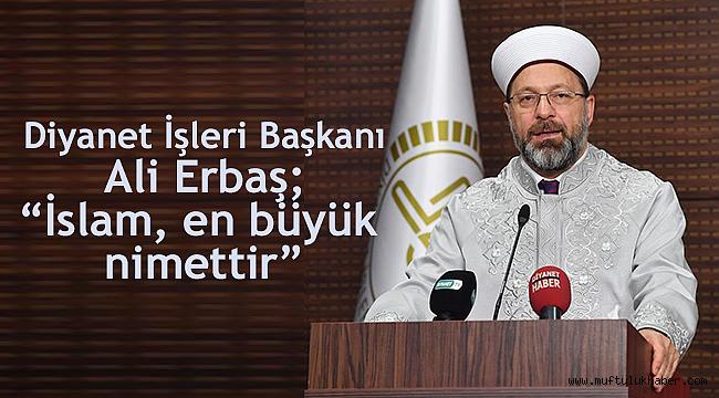 """Diyanet İşleri Başkanı Erbaş; """"İslam, en büyük nimettir"""""""