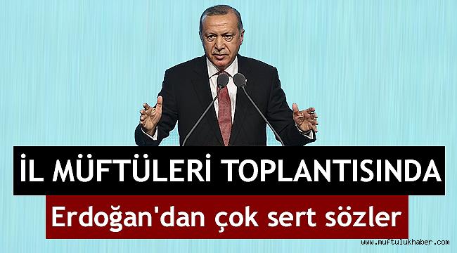 İl Müftüleri Toplantısında Erdoğan'dan çok sert sözler