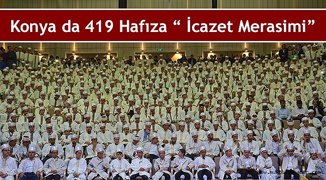 """Konya da 419 erkek öğrenci için """"Hafızlık İcazet Merasimi"""""""