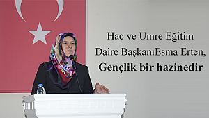 Daire Başkanı Esma Erten, Gençlik bir hazinedir