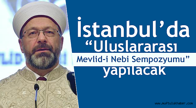 """İstanbul'da """"Uluslararası Mevlid-i Nebi Sempozyumu"""""""
