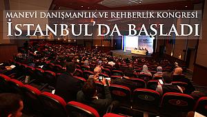 Manevi Danışmanlık ve Rehberlik Kongresi İstanbul'da başladı