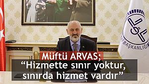"""Müftü ARVAS;""""Hizmette sınır yoktur, sınırda hizmet vardır"""""""
