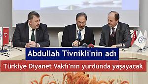 Abdullah Tivnikli'nin adı T.D.Vakfı'nın yurdunda yaşayacak