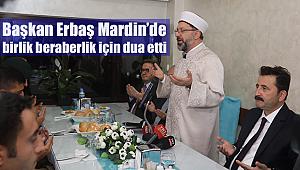 Başkan Erbaş Mardin'de birlik beraberlik için dua etti