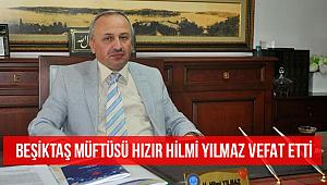 Beşiktaş Müftüsü Hızır Hilmi Yılmaz vefat etti