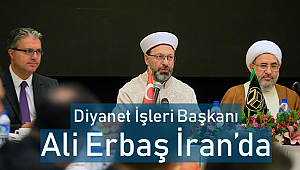 Diyanet İşleri Başkanı Erbaş İran'da
