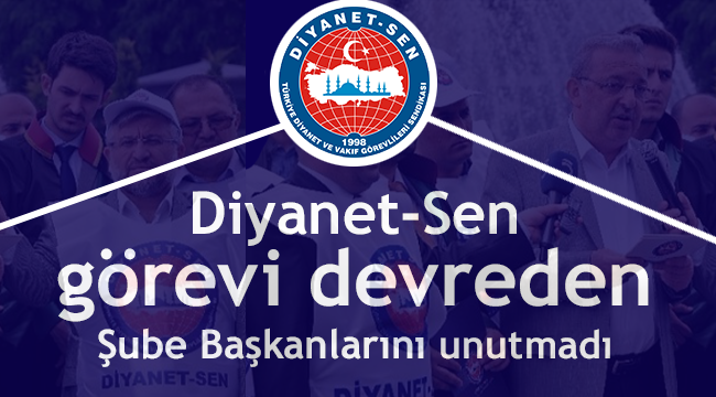 Diyanet-Sen görevi devreden şube başkanlarını unutmadı.