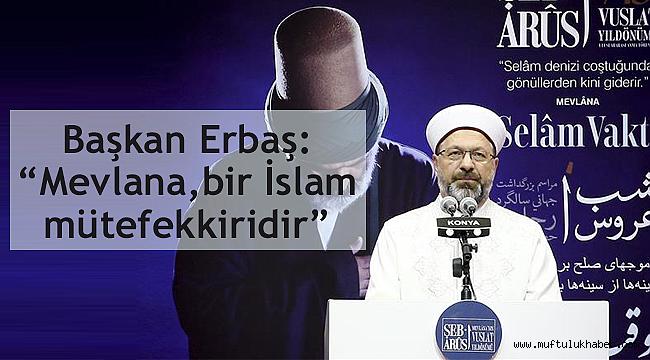 """Erbaş: """"Mevlana, bir İslam mütefekkiridir"""""""