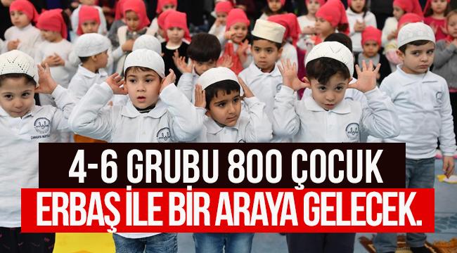 4-6 grubu 800 çocuk Erbaş ile bir araya gelecek.