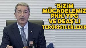 Bakan Akar: 'Bizim mücadelemiz, PKK/YPG ve DEAŞ'lı teröristlerledir'