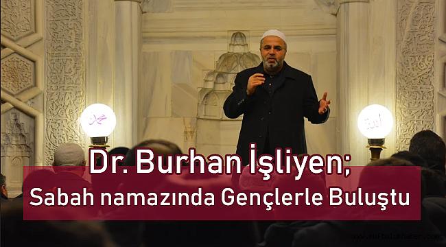 Dr. Burhan İşliyen; Sabah namazında Gençlerle Buluştu