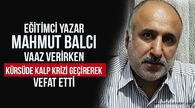 Eğitimci Yazar Mahmut Balcı, kürsüde kalp krizi geçirerek vefat etti