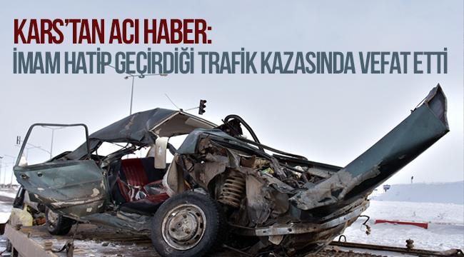Kars'tan acı haber:İmam kazada vefat etti.