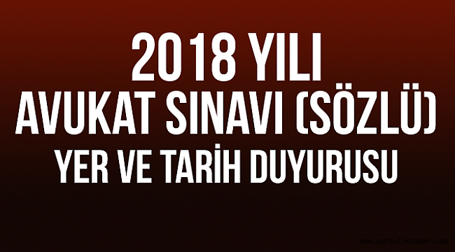 2018 Yılı Avukat Sınavı (Sözlü) Yer ve Tarih Duyurusu