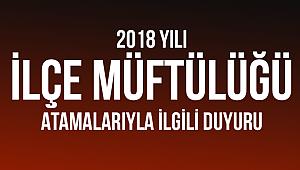 2018 Yılı İlçe Müftülüğü Atamalarıyla İlgili Duyuru