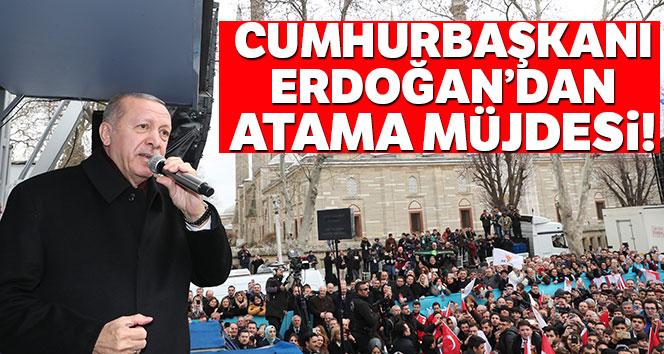 Cumhurbaşkanı Erdoğan'dan atama müjdesi