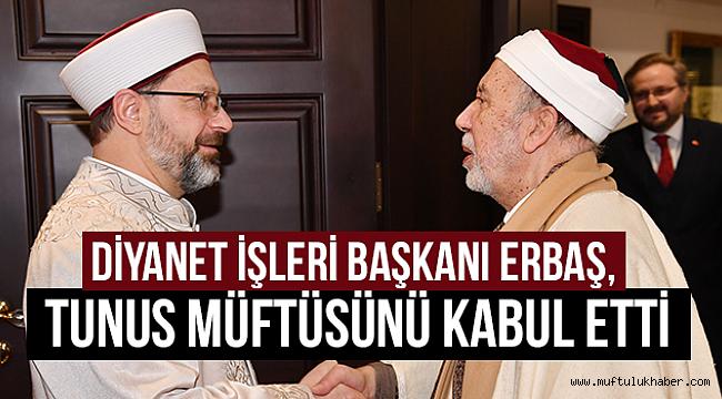 Diyanet İşleri Başkanı Erbaş, Tunus Müftüsünü kabul etti