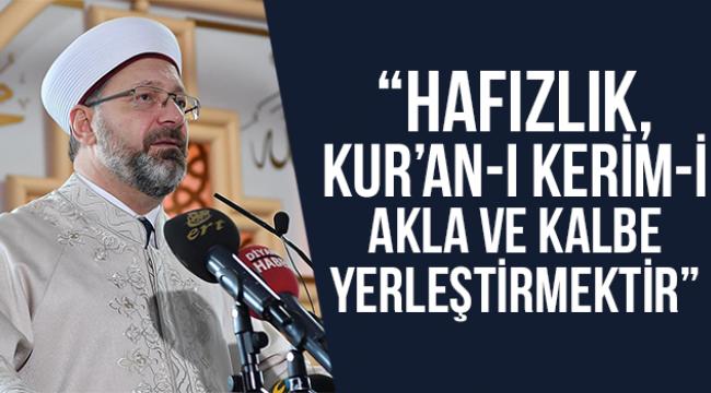 """""""Hafızlık, Kur'an-ı Kerim-i akla ve kalbe yerleştirmektir"""