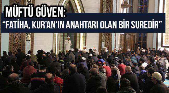 """İl Müftüsü Güven: """"Fatiha, Kur'an'ın Anahtarı Olan Bir Suredir"""