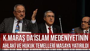 K.Maraş daİslam Medeniyetinin Ahlaki ve Hukuk Temelleri' masaya yatırıldı.