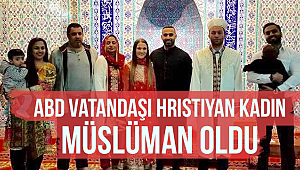 ABD vatandaşı Hristiyan kadın Müslüman oldu.