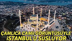 Çamlıca Camii görüntüsüyle İstanbul'u süslüyor