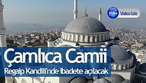 Çamlıca Camii'nin yapımı tamamlandı.