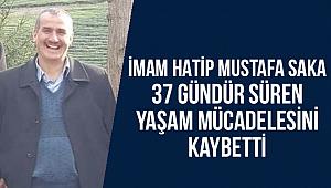 İmam Hatip Mustafa Saka yaşam mücadelesini kaybetti