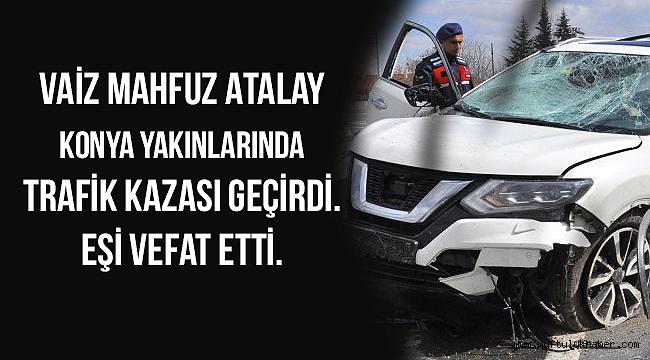 Vaiz Mahfuz Atalay trafik kazası geçirdi.