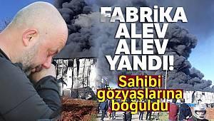 Antalya'da fabrika alev alev yandı! Sahibi gözyaşlarına boğuldu