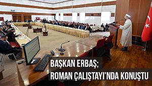 Başkan Erbaş;Roman Çalıştayı'nda konuştu.
