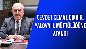 Cevdet Cemal ÇIKRIK,Yalova İl Müftülüğüne atandı.