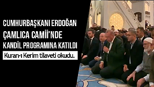 Cumhurbaşkanı Erdoğan Çamlıca Camii'nde kandil programına katıldı