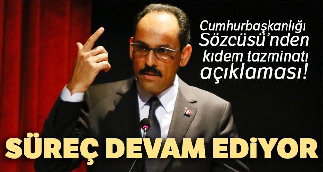 Cumhurbaşkanlığı Sözcüsü İbrahim Kalın'dan kıdem tazminatı açıklaması!