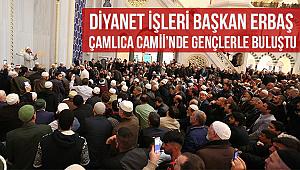 Erbaş, Çamlıca Camii'nde gençlerle buluştu