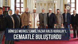 Güneşli Merkez Camii, Yazar Halis KURALAY'ı, cemaatle buluşturdu.