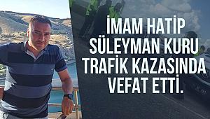 İmam Hatip Süleyman Kuru trafik kazasında vefat etti.
