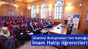 İstanbul Buluşmaları'nın konuğu İmam Hatip öğrencileri