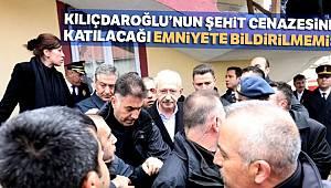Kemal Kılıçdaroğlu'nun şehit cenazesine katılacağı Emniyete bildirilmemiş