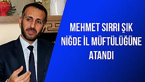 Mehmet Sırrı ŞIK Niğde İl Müftülüğüne atandı