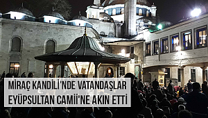 Miraç Kandili'nde vatandaşlar Eyüpsultan'a akın etti