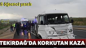 Tekirdağ'da öğrenci servisi kamyona çarptı: 15 yaralı