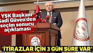 YSK Başkanı Sadi Güven: 'İtirazlar için 3 gün süre var'