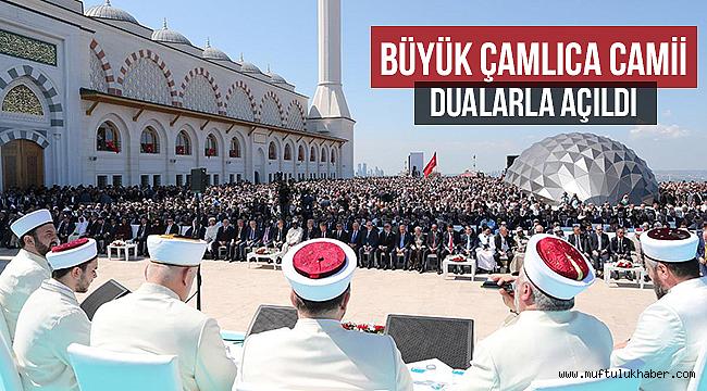 Büyük Çamlıca Camii dualarla açıldı