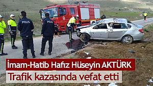 İmam Hatip Hüseyin AKTÜRK Trafik kazasında vefat etti